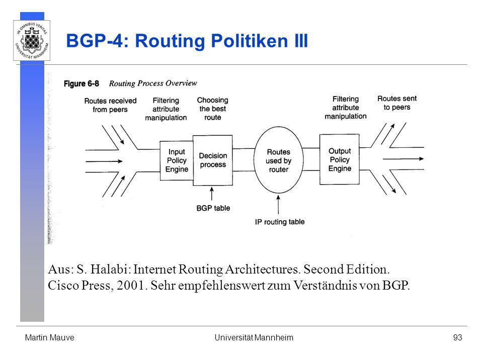 Martin MauveUniversität Mannheim93 BGP-4: Routing Politiken III Aus: S. Halabi: Internet Routing Architectures. Second Edition. Cisco Press, 2001. Seh