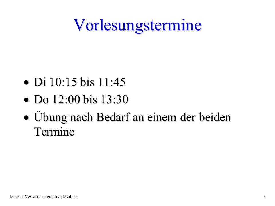 Mauve: Verteilte Interaktive Medien 2 Vorlesungstermine Di 10:15 bis 11:45 Di 10:15 bis 11:45 Do 12:00 bis 13:30 Do 12:00 bis 13:30 Übung nach Bedarf an einem der beiden Termine Übung nach Bedarf an einem der beiden Termine