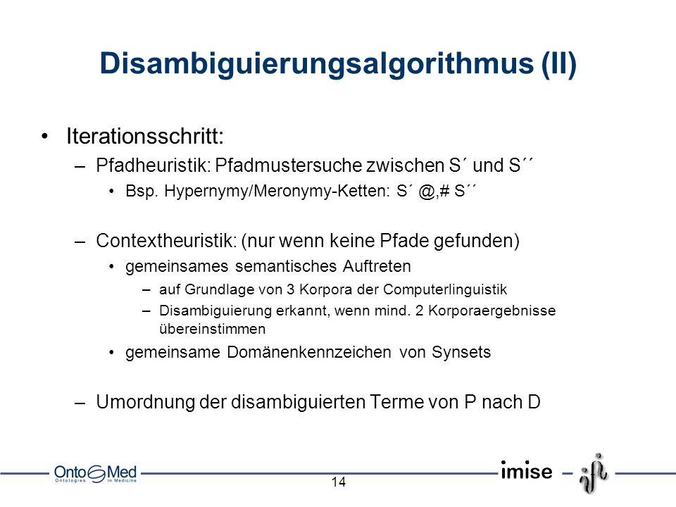 14 Disambiguierungsalgorithmus (II) Iterationsschritt: –Pfadheuristik: Pfadmustersuche zwischen S´ und S´´ Bsp.