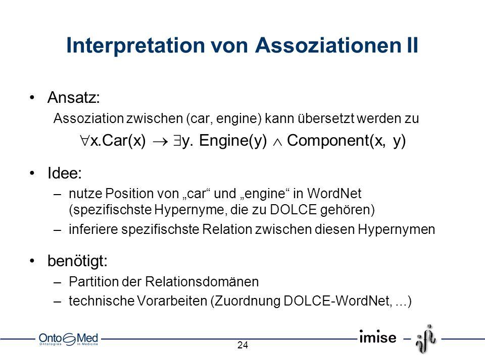 24 Interpretation von Assoziationen II Ansatz: Assoziation zwischen (car, engine) kann übersetzt werden zu x.Car(x) y.