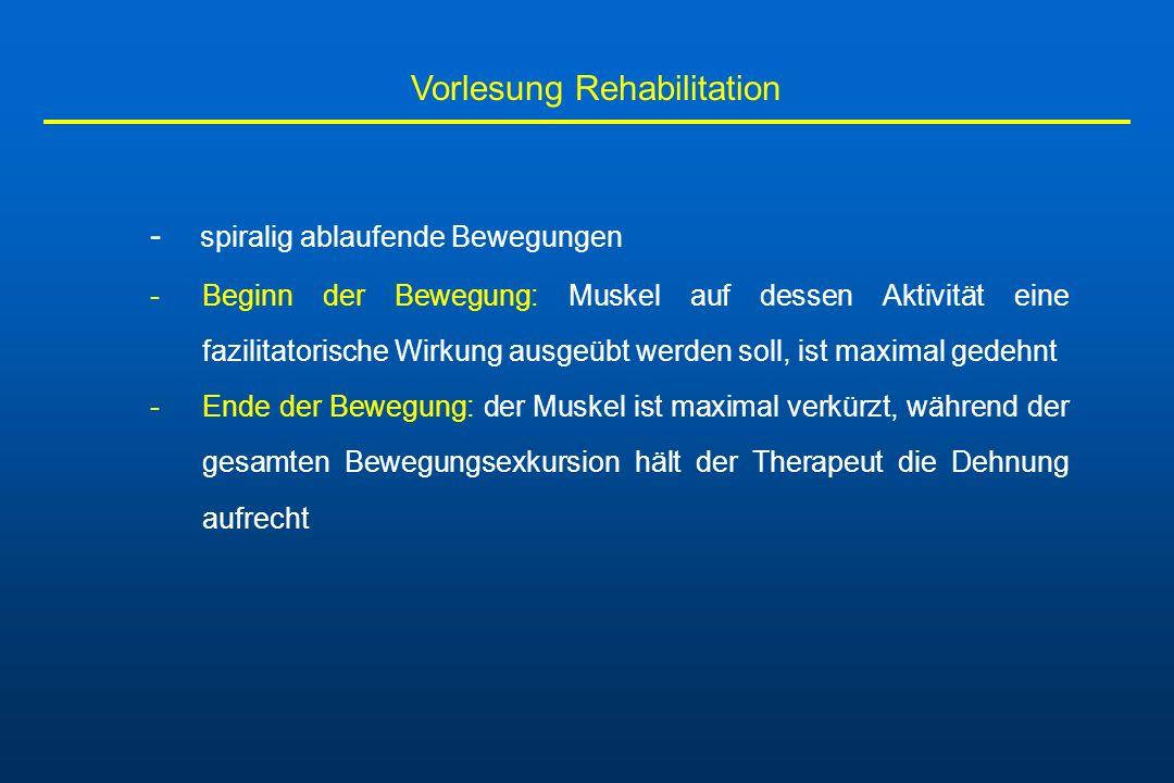 Vorlesung Rehabilitation - spiralig ablaufende Bewegungen -Beginn der Bewegung: Muskel auf dessen Aktivität eine fazilitatorische Wirkung ausgeübt wer