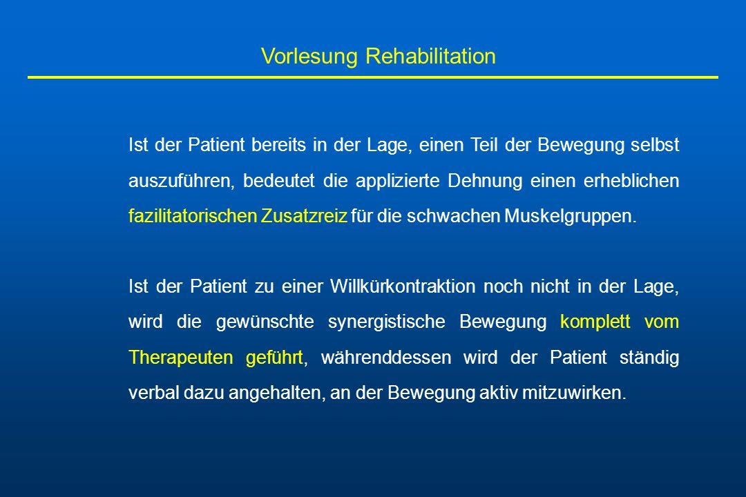 Vorlesung Rehabilitation Ist der Patient bereits in der Lage, einen Teil der Bewegung selbst auszuführen, bedeutet die applizierte Dehnung einen erheb
