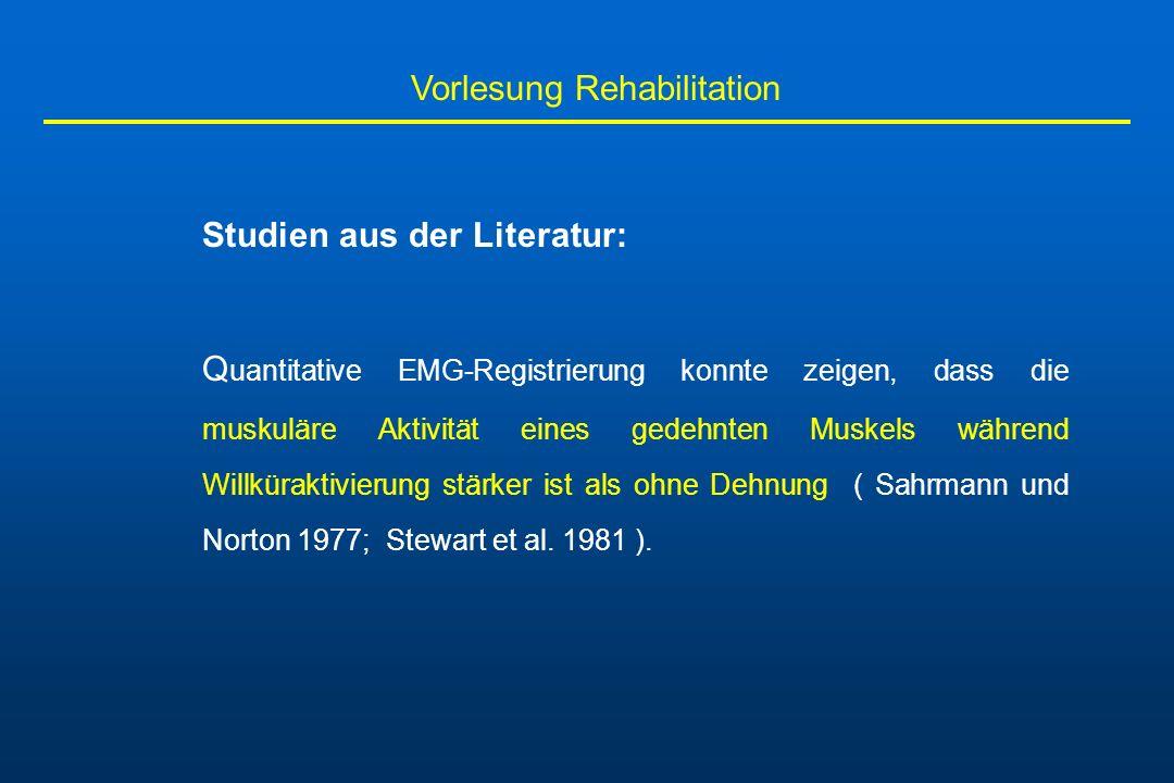 Vorlesung Rehabilitation Studien aus der Literatur: Q uantitative EMG-Registrierung konnte zeigen, dass die muskuläre Aktivität eines gedehnten Muskel