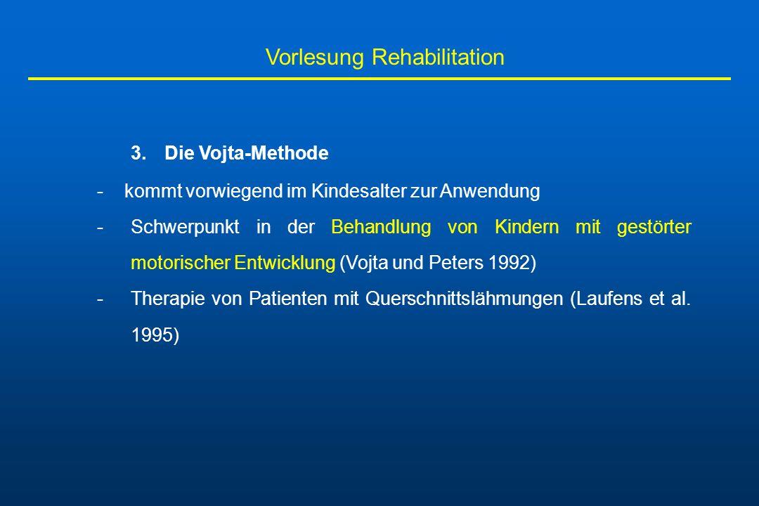 Vorlesung Rehabilitation 3.Die Vojta-Methode - kommt vorwiegend im Kindesalter zur Anwendung -Schwerpunkt in der Behandlung von Kindern mit gestörter