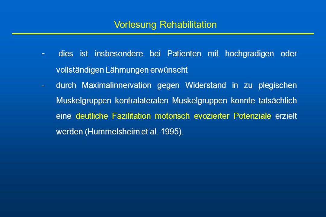 Vorlesung Rehabilitation - dies ist insbesondere bei Patienten mit hochgradigen oder vollständigen Lähmungen erwünscht - durch Maximalinnervation gege
