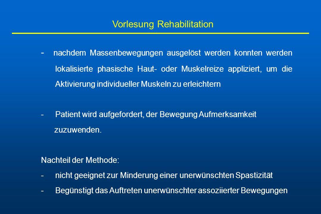 Vorlesung Rehabilitation - nachdem Massenbewegungen ausgelöst werden konnten werden lokalisierte phasische Haut- oder Muskelreize appliziert, um die A