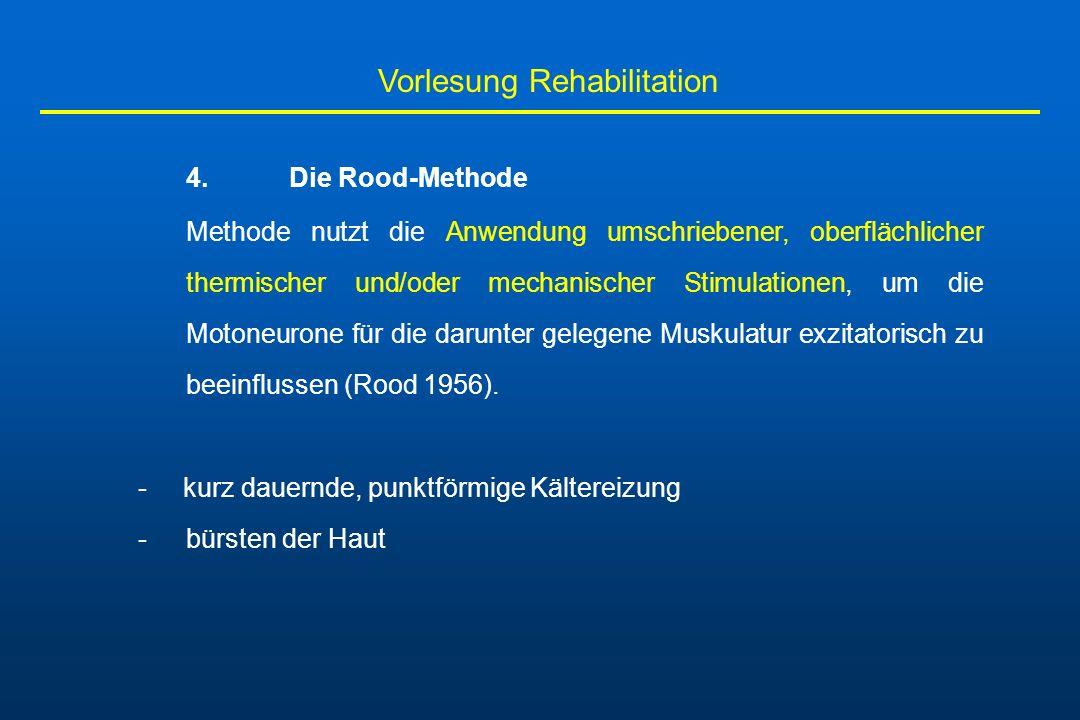 Vorlesung Rehabilitation 4. Die Rood-Methode Methode nutzt die Anwendung umschriebener, oberflächlicher thermischer und/oder mechanischer Stimulatione