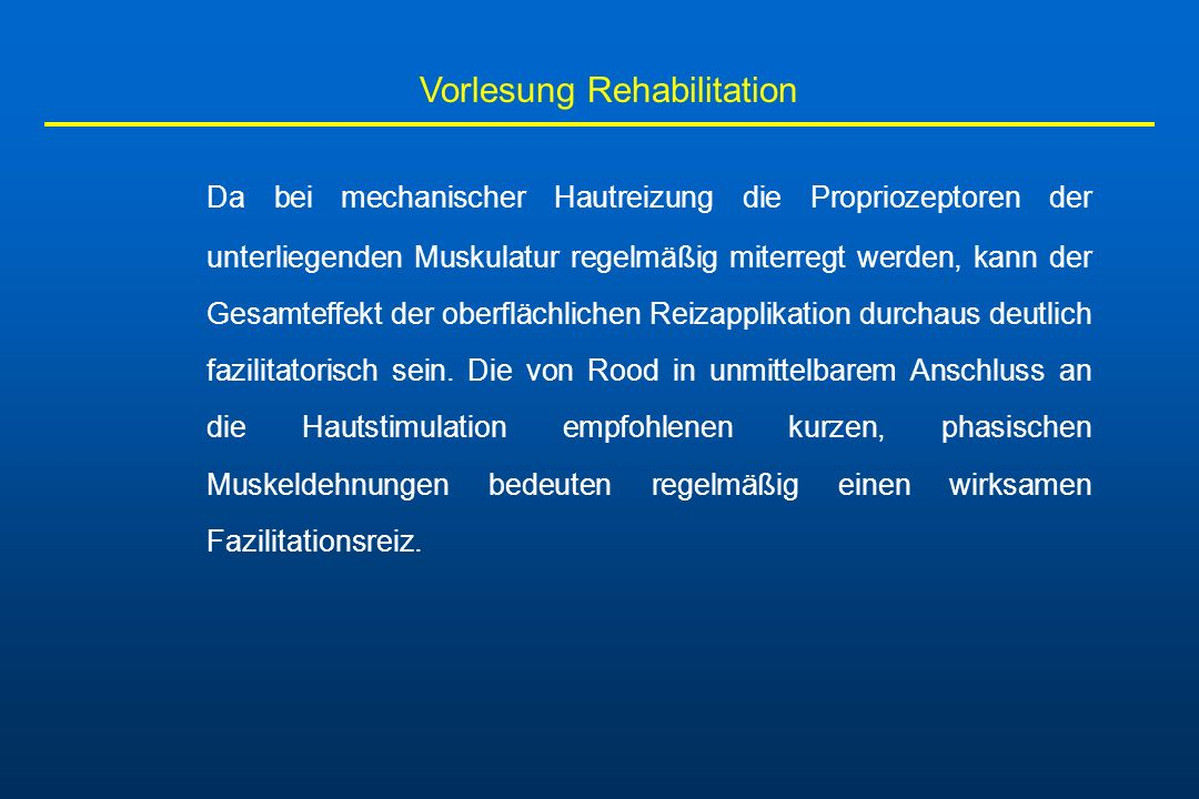 Vorlesung Rehabilitation Da bei mechanischer Hautreizung die Propriozeptoren der unterliegenden Muskulatur regelmäßig miterregt werden, kann der Gesam