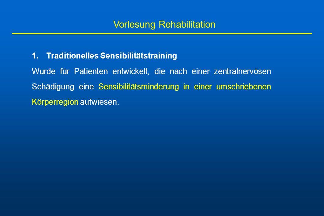 Vorlesung Rehabilitation 1.Traditionelles Sensibilitätstraining Wurde für Patienten entwickelt, die nach einer zentralnervösen Schädigung eine Sensibi