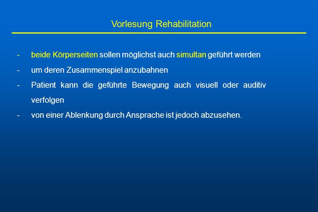 Vorlesung Rehabilitation -beide Körperseiten sollen möglichst auch simultan geführt werden -um deren Zusammenspiel anzubahnen -Patient kann die geführ