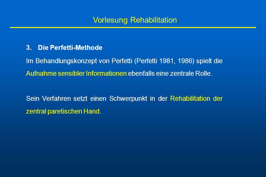 Vorlesung Rehabilitation 3.Die Perfetti-Methode Im Behandlungskonzept von Perfetti (Perfetti 1981, 1986) spielt die Aufnahme sensibler Informationen e