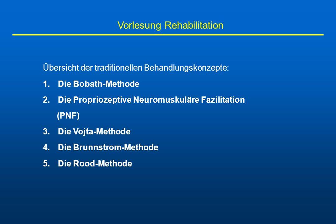 Vorlesung Rehabilitation Übersicht der traditionellen Behandlungskonzepte: 1.Die Bobath-Methode 2.Die Propriozeptive Neuromuskuläre Fazilitation (PNF)