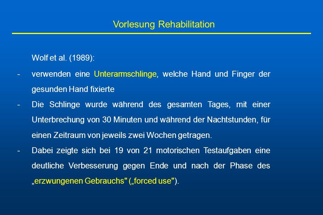 Vorlesung Rehabilitation Wolf et al. (1989): -verwenden eine Unterarmschlinge, welche Hand und Finger der gesunden Hand fixierte -Die Schlinge wurde w