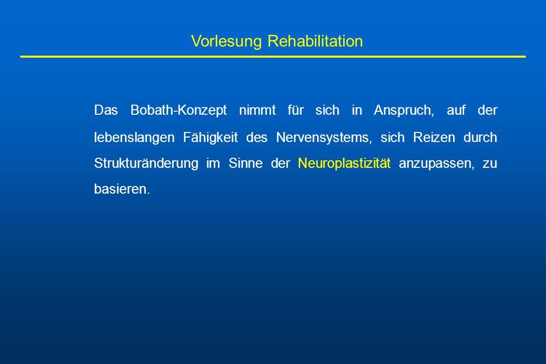 Vorlesung Rehabilitation Grundidee: - Patient erstellt neue Bewegungsprogramme - ohne während des motorischen Lernens auf automatisierte Bewegungen oder Synergien zurückzugreifen - bei dem Bemühen, auf alte motorische Schablonen zurückzugreifen, wird das Auftreten unerwünschter assoziierter Reaktionen begünstigt