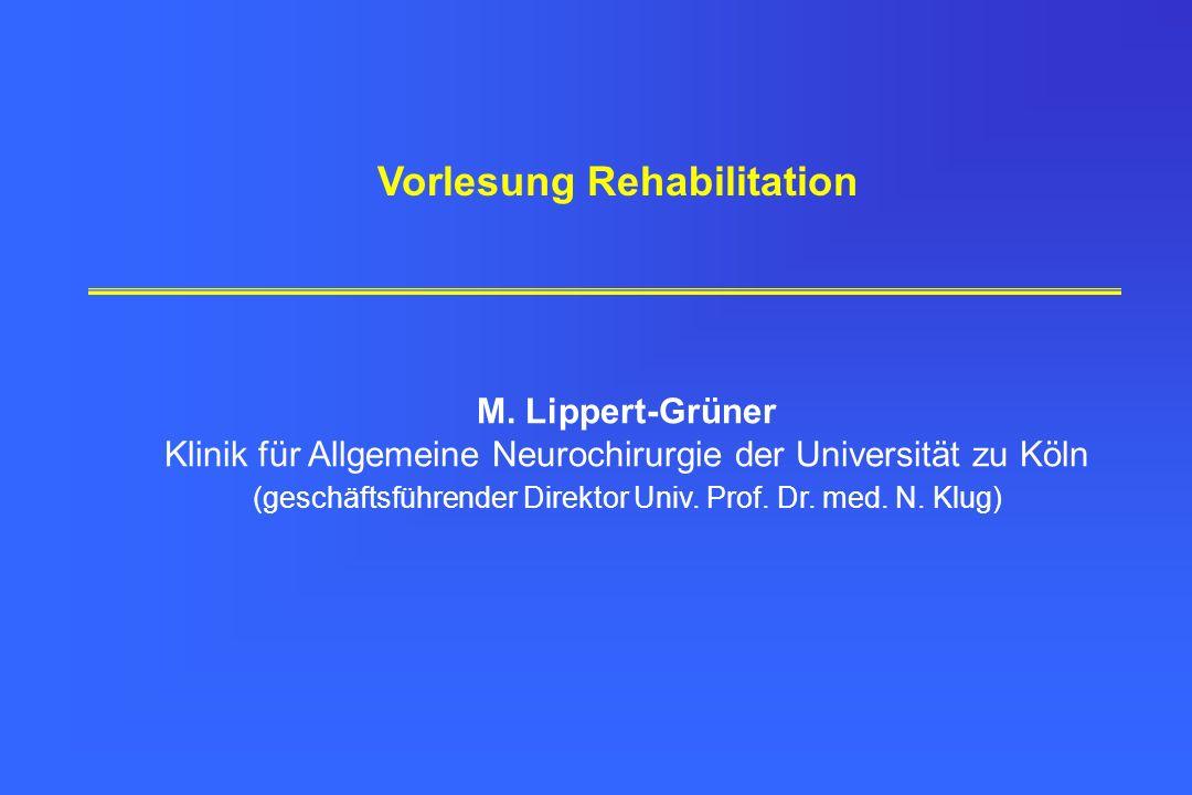 M. Lippert-Grüner Klinik für Allgemeine Neurochirurgie der Universität zu Köln (geschäftsführender Direktor Univ. Prof. Dr. med. N. Klug) Vorlesung Re