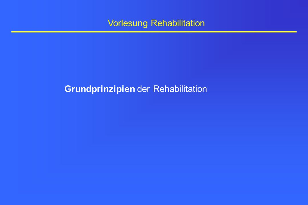 Vorlesung Rehabilitation Grundprinzipien der Rehabilitation