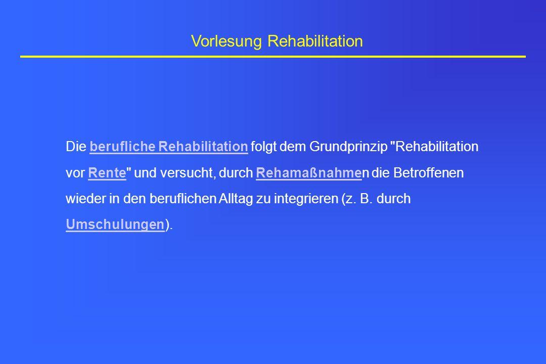 Vorlesung Rehabilitation Die berufliche Rehabilitation folgt dem Grundprinzip
