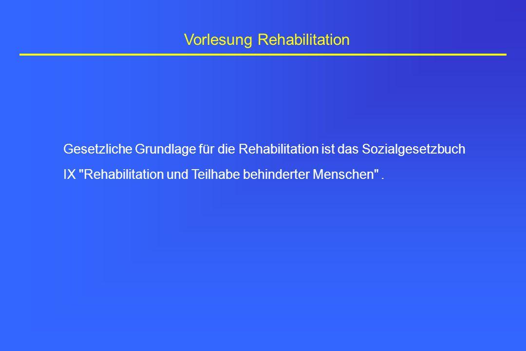 Vorlesung Rehabilitation Gesetzliche Grundlage für die Rehabilitation ist das Sozialgesetzbuch IX