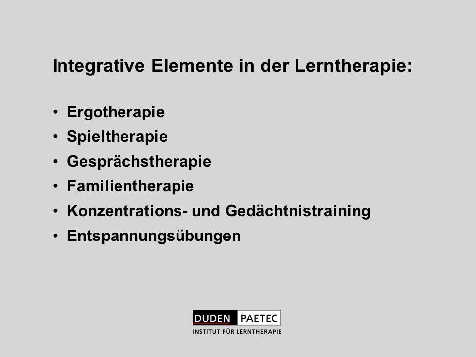 Integrative Elemente in der Lerntherapie: Ergotherapie Spieltherapie Gesprächstherapie Familientherapie Konzentrations- und Gedächtnistraining Entspan