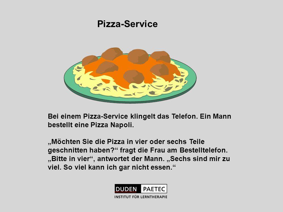 Bei einem Pizza-Service klingelt das Telefon. Ein Mann bestellt eine Pizza Napoli. Möchten Sie die Pizza in vier oder sechs Teile geschnitten haben? f