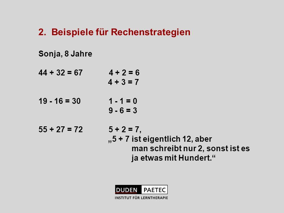 2. Beispiele für Rechenstrategien Sonja, 8 Jahre 44 + 32 = 67 4 + 2 = 6 4 + 3 = 7 19 - 16 = 30 1 - 1 = 0 9 - 6 = 3 55 + 27 = 72 5 + 2 = 7, 5 + 7 ist e