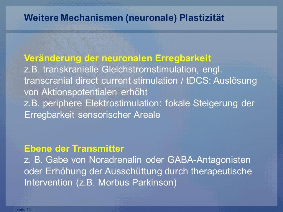 Seite 15 Veränderung der neuronalen Erregbarkeit z.B. transkranielle Gleichstromstimulation, engl. transcranial direct current stimulation / tDCS: Aus