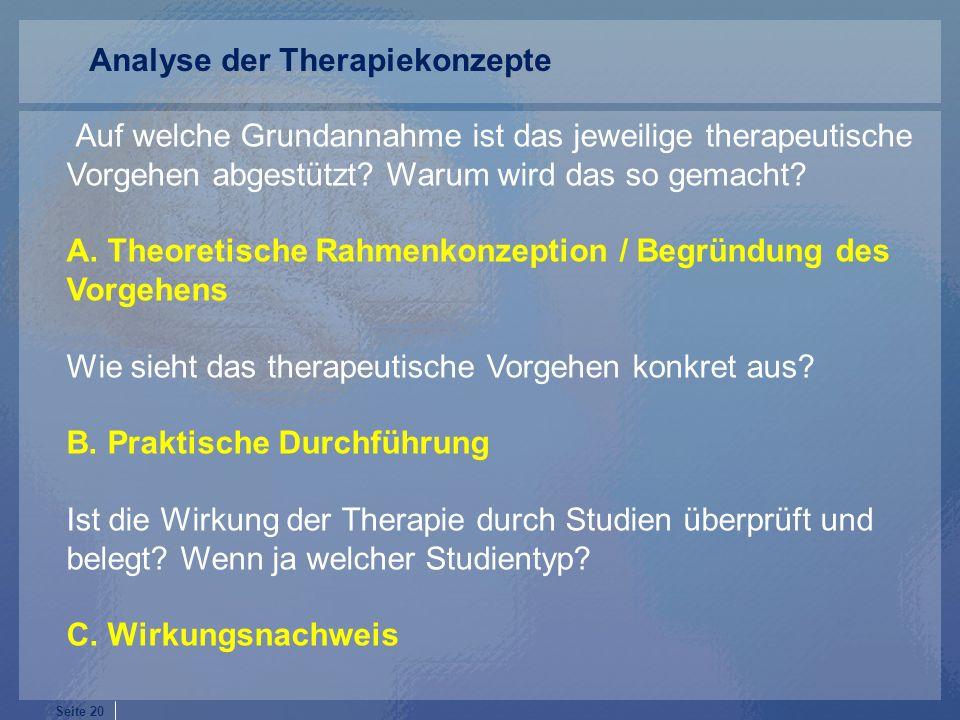 Seite 20 Auf welche Grundannahme ist das jeweilige therapeutische Vorgehen abgestützt? Warum wird das so gemacht? A. Theoretische Rahmenkonzeption / B