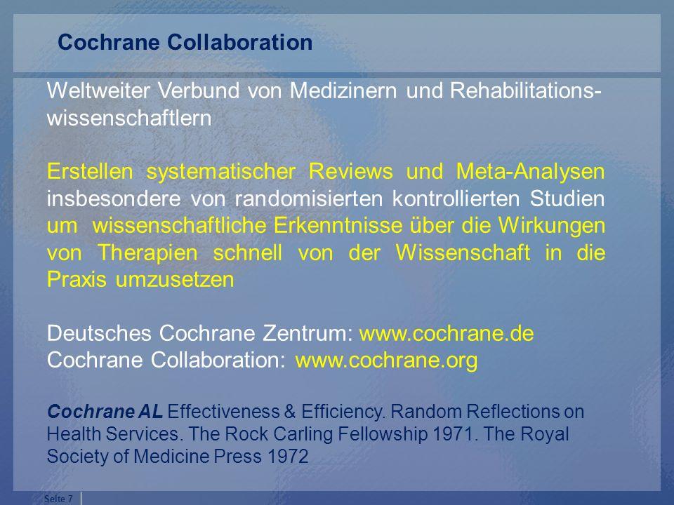 Seite 7 Weltweiter Verbund von Medizinern und Rehabilitations- wissenschaftlern Erstellen systematischer Reviews und Meta-Analysen insbesondere von ra