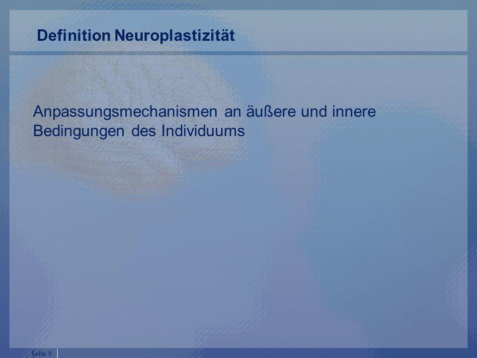 Seite 9 Anpassungsmechanismen an äußere und innere Bedingungen des Individuums Definition Neuroplastizität