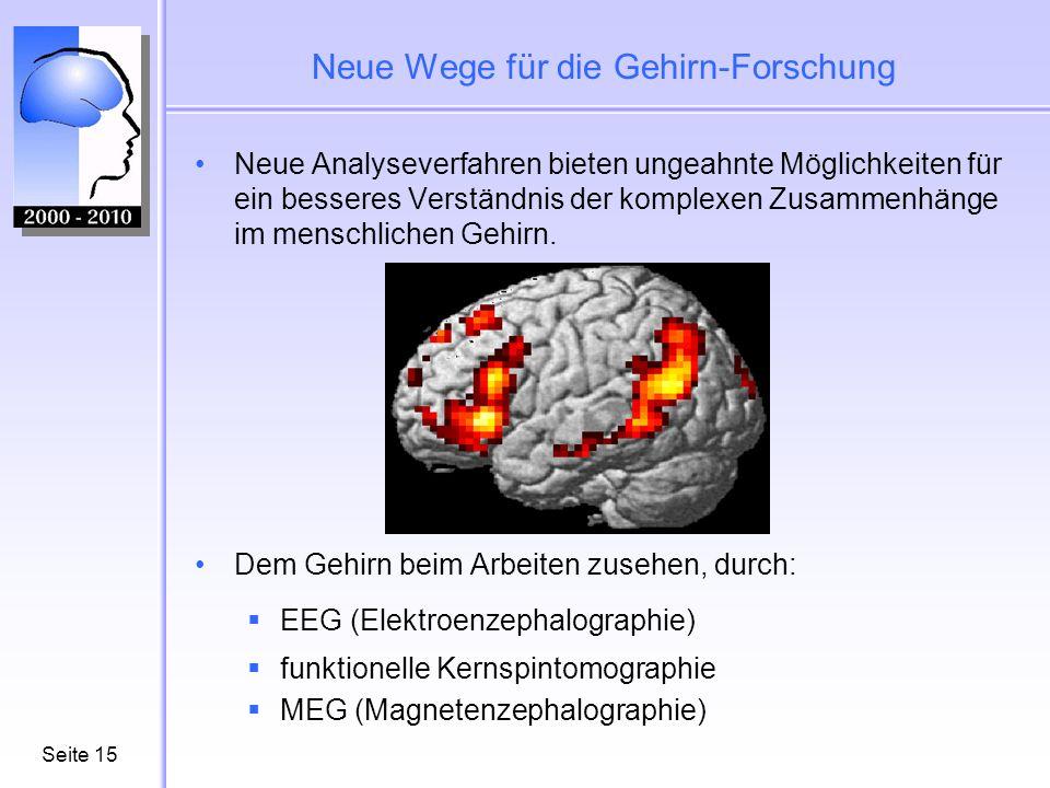 Seite15 Neue Wege für die Gehirn-Forschung Neue Analyseverfahren bieten ungeahnte Möglichkeiten für ein besseres Verständnis der komplexen Zusammenhänge im menschlichen Gehirn.