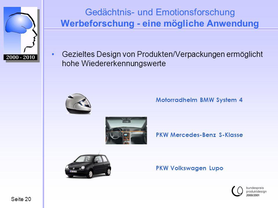 Seite20 Gezieltes Design von Produkten/Verpackungen ermöglicht hohe Wiedererkennungswerte Motorradhelm BMW System 4 PKW Mercedes-Benz S-Klasse PKW Volkswagen Lupo Gedächtnis- und Emotionsforschung Werbeforschung - eine mögliche Anwendung