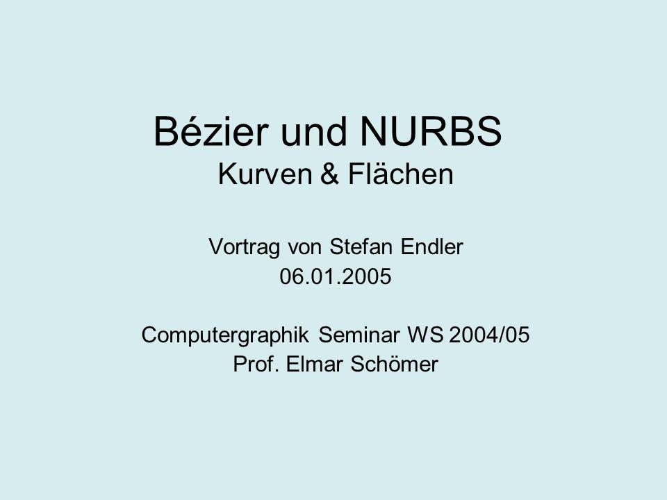 Bézier und NURBS Kurven & Flächen Vortrag von Stefan Endler 06.01.2005 Computergraphik Seminar WS 2004/05 Prof. Elmar Schömer