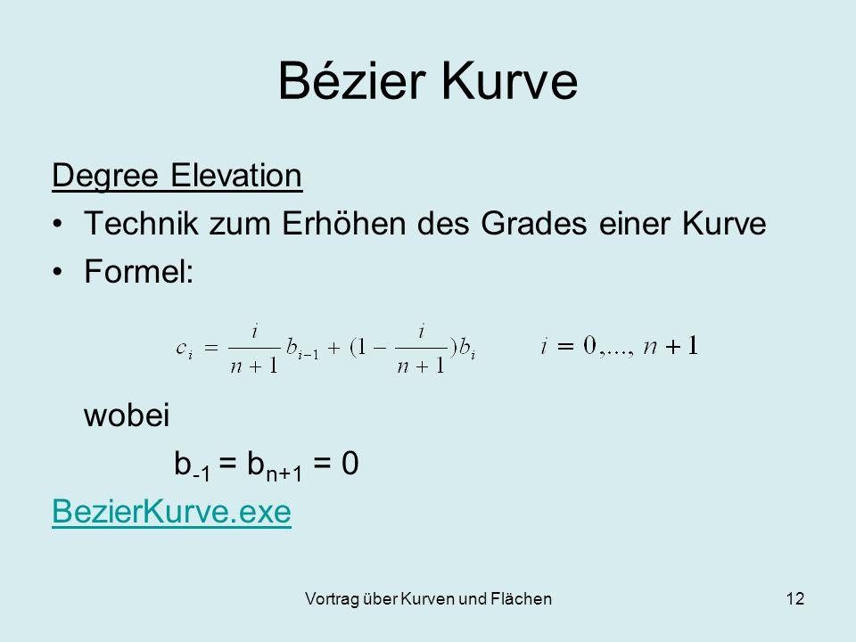 Vortrag über Kurven und Flächen12 Bézier Kurve Degree Elevation Technik zum Erhöhen des Grades einer Kurve Formel: wobei b -1 = b n+1 = 0 BezierKurve.