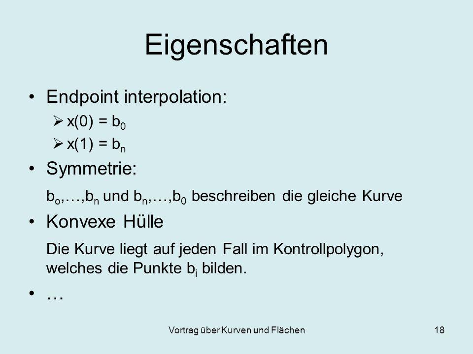Vortrag über Kurven und Flächen18 Eigenschaften Endpoint interpolation: x(0) = b 0 x(1) = b n Symmetrie: b o,…,b n und b n,…,b 0 beschreiben die gleic