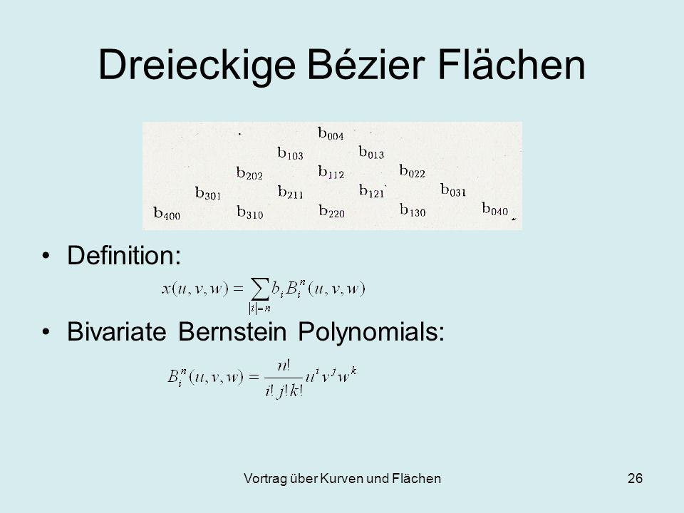 Vortrag über Kurven und Flächen26 Dreieckige Bézier Flächen Definition: Bivariate Bernstein Polynomials: