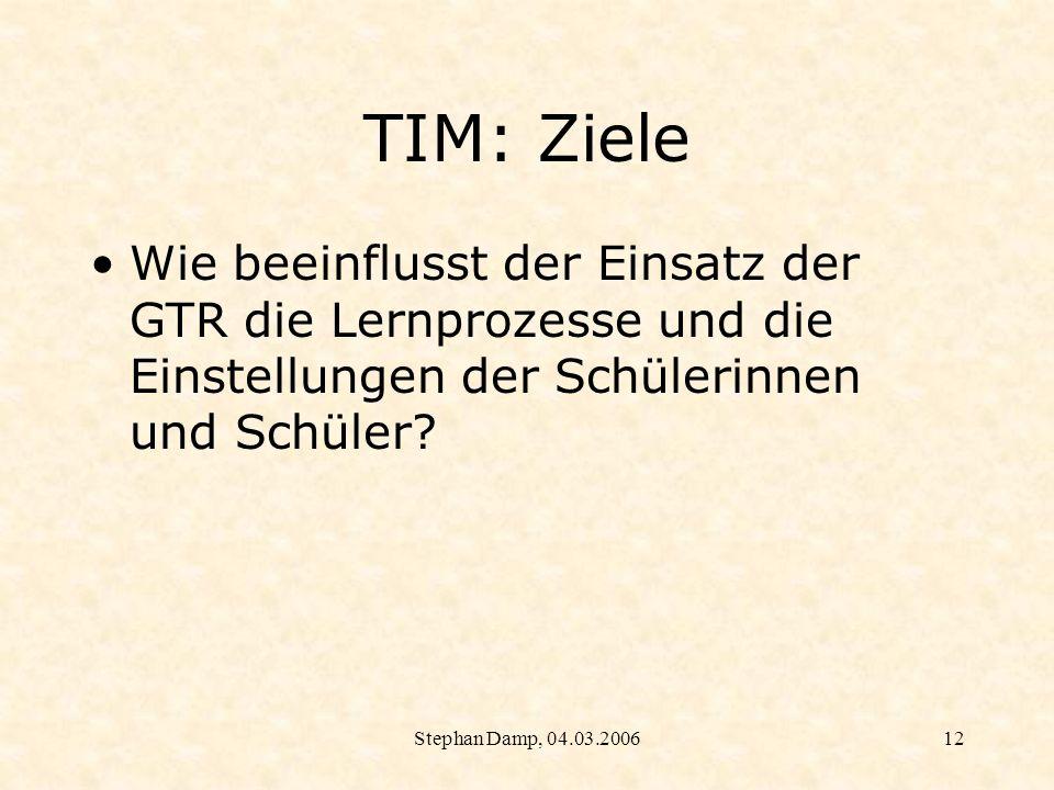 Stephan Damp, 04.03.200613 TIM: Ziele Auf welche Weise kann der GTR auch bei Leistungsnachweisen (Tests, Klassenarbeiten) eingesetzt werden.