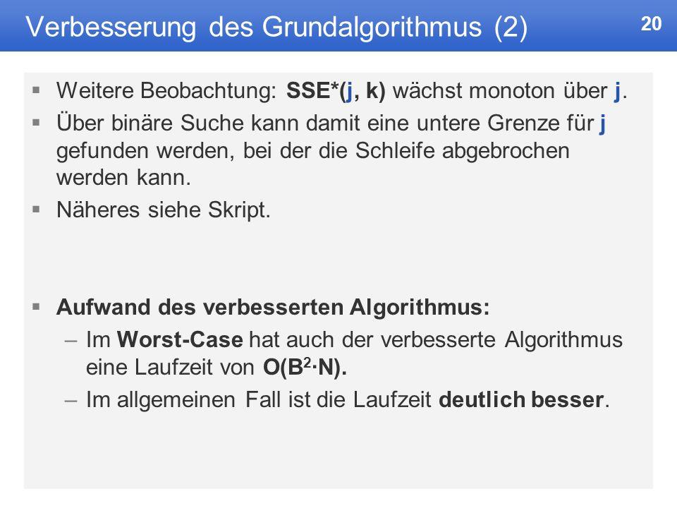 20 Verbesserung des Grundalgorithmus (2) Weitere Beobachtung: SSE*(j, k) wächst monoton über j.