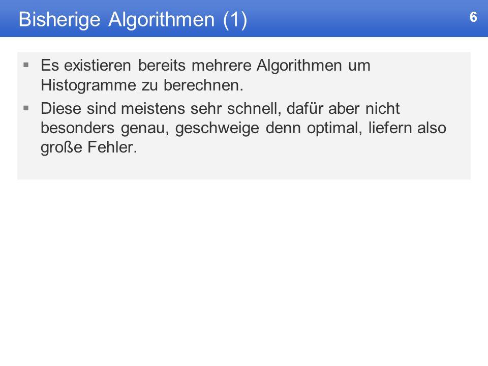 6 Bisherige Algorithmen (1) Es existieren bereits mehrere Algorithmen um Histogramme zu berechnen.