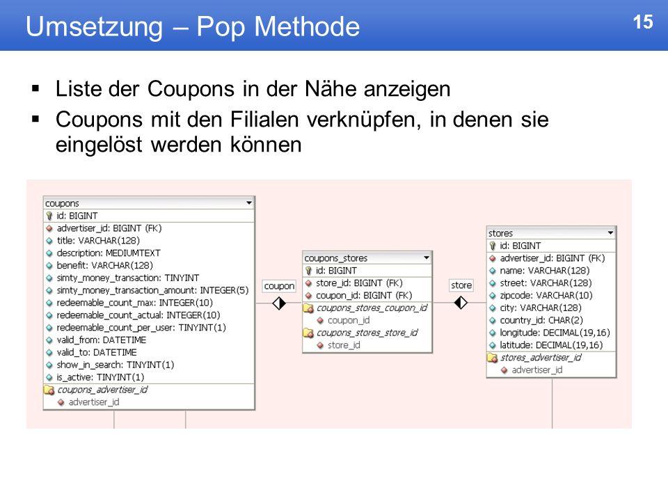 15 Umsetzung – Pop Methode Liste der Coupons in der Nähe anzeigen Coupons mit den Filialen verknüpfen, in denen sie eingelöst werden können
