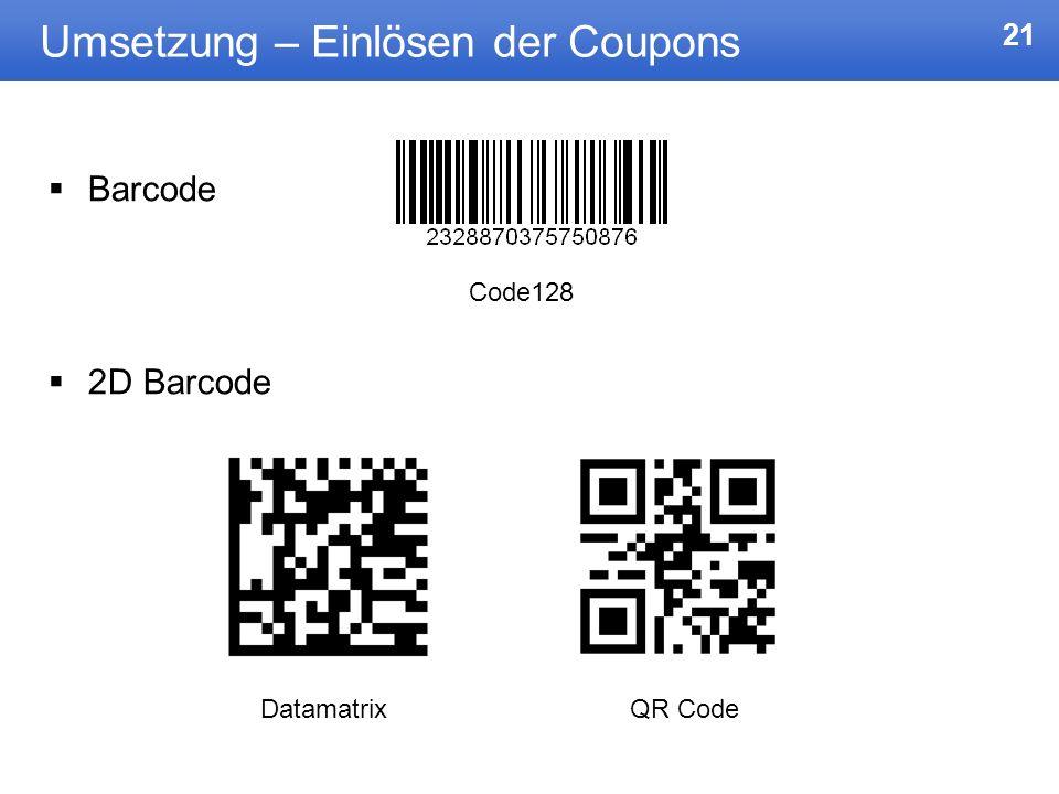 21 Umsetzung – Einlösen der Coupons Barcode 2D Barcode DatamatrixQR Code Code128