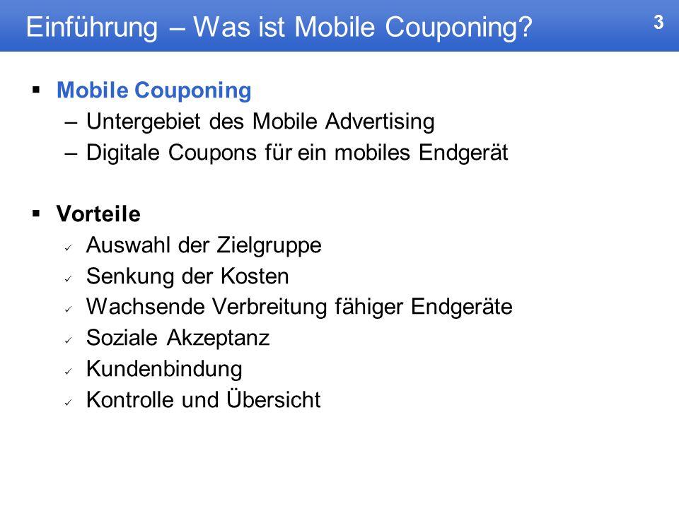 3 Einführung – Was ist Mobile Couponing? Mobile Couponing –Untergebiet des Mobile Advertising –Digitale Coupons für ein mobiles Endgerät Vorteile Ausw