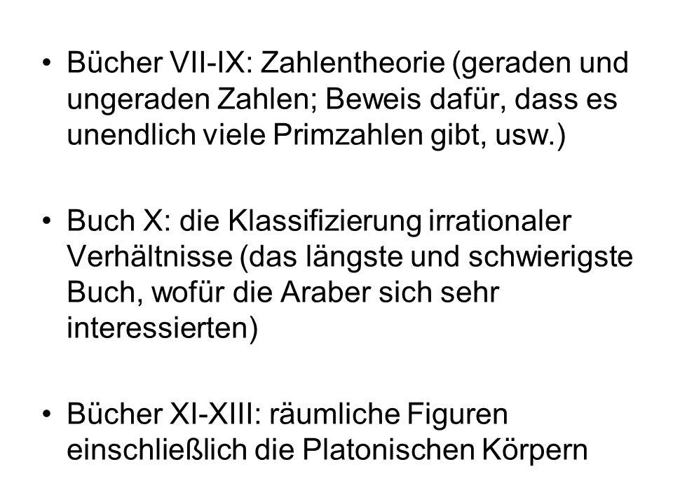 Bücher VII-IX: Zahlentheorie (geraden und ungeraden Zahlen; Beweis dafür, dass es unendlich viele Primzahlen gibt, usw.) Buch X: die Klassifizierung i