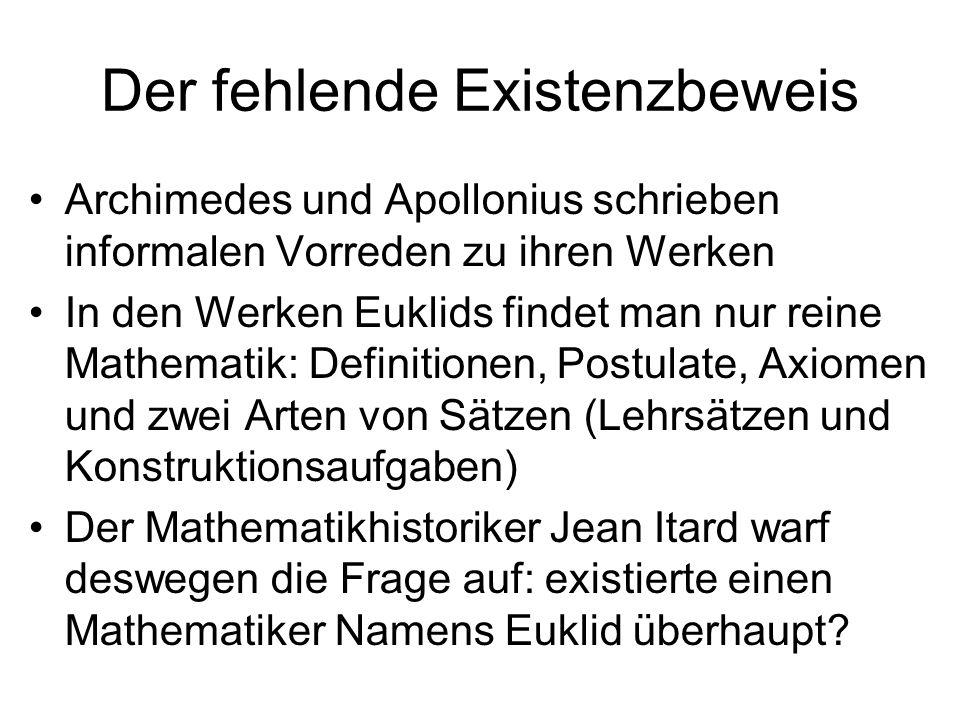 Der fehlende Existenzbeweis Archimedes und Apollonius schrieben informalen Vorreden zu ihren Werken In den Werken Euklids findet man nur reine Mathema