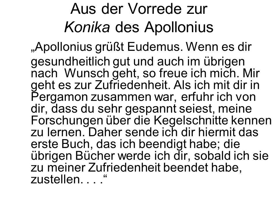 Aus der Vorrede zur Konika des Apollonius Apollonius grüßt Eudemus. Wenn es dir gesundheitlich gut und auch im übrigen nach Wunsch geht, so freue ich
