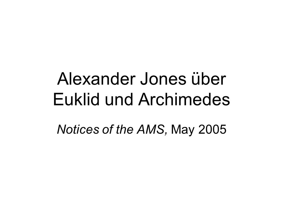 Alexander Jones über Euklid und Archimedes Notices of the AMS, May 2005