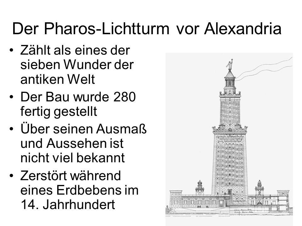 Der Pharos-Lichtturm vor Alexandria Zählt als eines der sieben Wunder der antiken Welt Der Bau wurde 280 fertig gestellt Über seinen Ausmaß und Ausseh