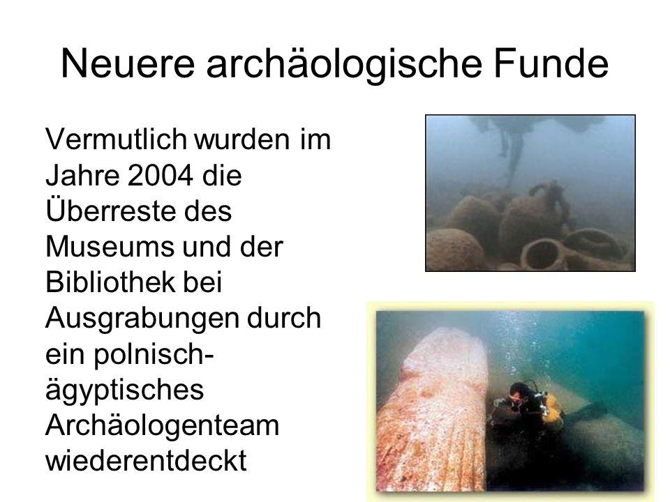 Neuere archäologische Funde Vermutlich wurden im Jahre 2004 die Überreste des Museums und der Bibliothek bei Ausgrabungen durch ein polnisch- ägyptisc
