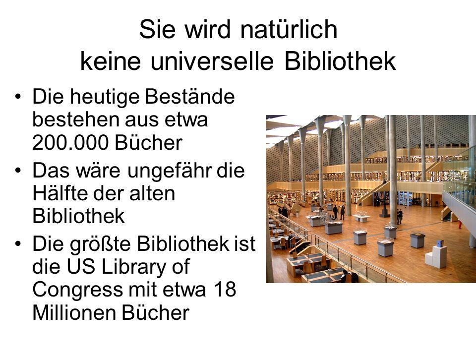 Sie wird natürlich keine universelle Bibliothek Die heutige Bestände bestehen aus etwa 200.000 Bücher Das wäre ungefähr die Hälfte der alten Bibliothe