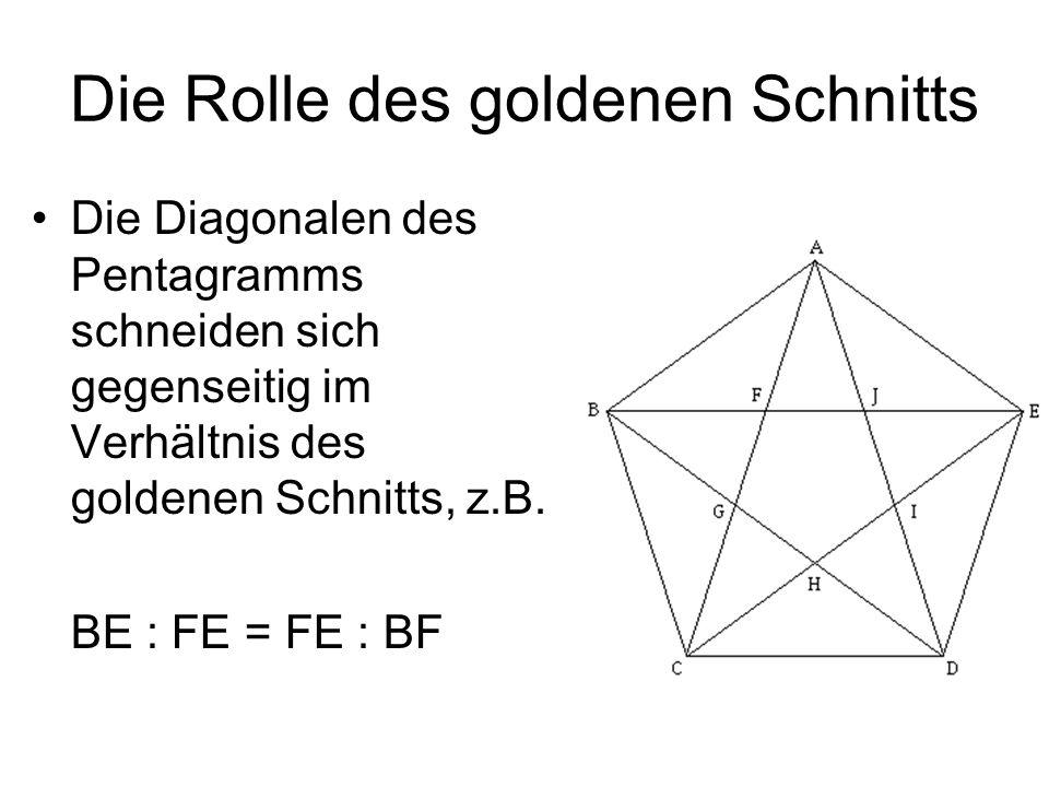 Die Rolle des goldenen Schnitts Die Diagonalen des Pentagramms schneiden sich gegenseitig im Verhältnis des goldenen Schnitts, z.B. BE : FE = FE : BF