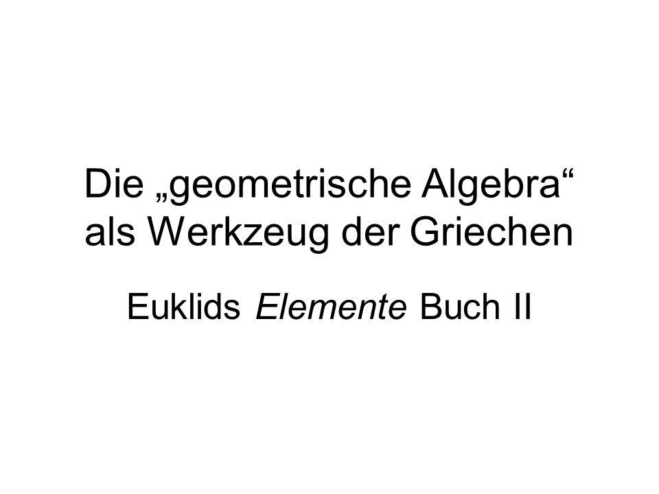 Die geometrische Algebra als Werkzeug der Griechen Euklids Elemente Buch II
